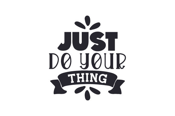 Just Do Your Thing Motivational Craft Cut File By Creative Fabrica Crafts