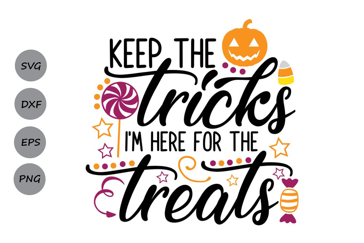 Download Free Keep The Tricks I M Here For Treats Graphic By Cosmosfineart for Cricut Explore, Silhouette and other cutting machines.