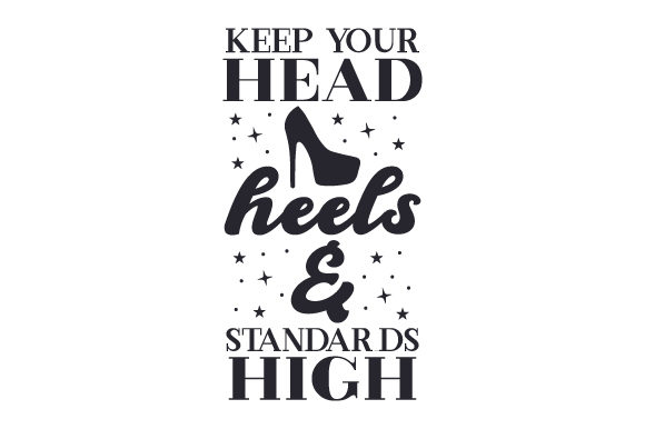 Download Free Keep Your Head Heels Standards High Svg Cut File By Creative for Cricut Explore, Silhouette and other cutting machines.
