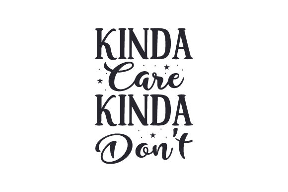 Kinda Care. Kinda Don't Quotes Craft Cut File By Creative Fabrica Crafts - Image 1