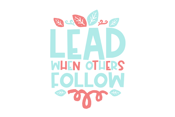 Lead when Others Follow Graphic Crafts By carrtoonz