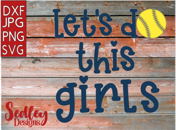 Let S Do This Softball Graphic By Sedley Designs Creative