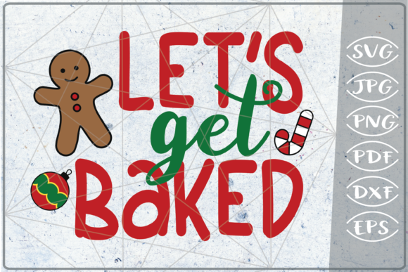 Let's Get Baked Merry Christmas Quote Graphic Crafts By Cute Graphic