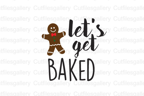 Download Free Let S Get Baked Grafico Por Cutfilesgallery Creative Fabrica for Cricut Explore, Silhouette and other cutting machines.