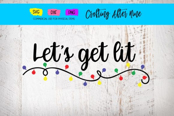 Download Free Let S Get Lit Christmas Lights Graphic By Crafting After Nine for Cricut Explore, Silhouette and other cutting machines.