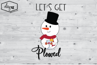 Let's Get Plowed Graphic By Sheryl Holst