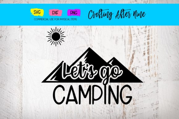 Print on Demand: Let's Go Camping Graphic Crafts By Crafting After Nine