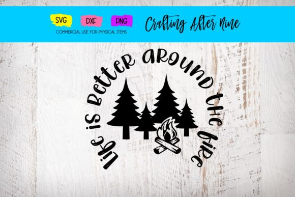 Print on Demand: Life is Better Around the Campfire Graphic Crafts By Crafting After Nine