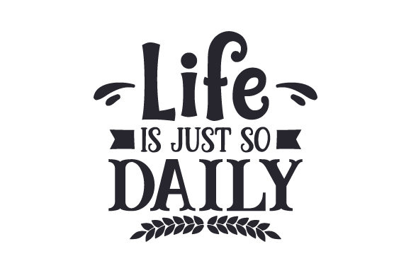 Download Free Life Is Just So Daily Svg Cut File By Creative Fabrica Crafts for Cricut Explore, Silhouette and other cutting machines.