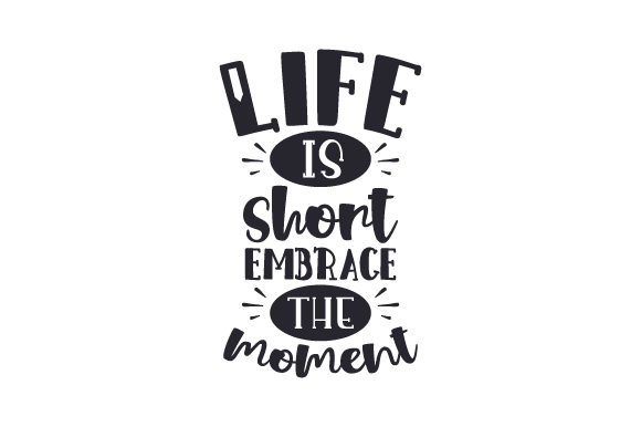 Download Free Life Is Short Embrace The Moment Svg Cut File By Creative for Cricut Explore, Silhouette and other cutting machines.