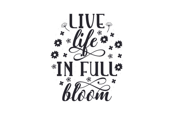 Download Free Live Life In Full Bloom Svg Cut File By Creative Fabrica Crafts for Cricut Explore, Silhouette and other cutting machines.
