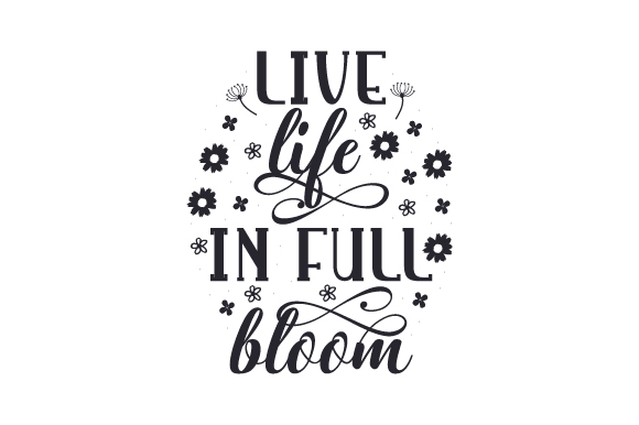 Live Life In Full Bloom Svg Cut File By Creative Fabrica