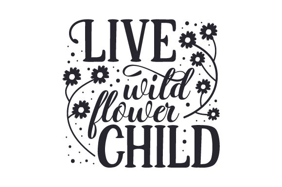 Live Wild Flower Child Nature & Outdoors Craft Cut File By Creative Fabrica Crafts - Image 1