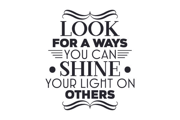 Look for a Ways You Can Shine Your Light on Others Motivational Craft Cut File By Creative Fabrica Crafts