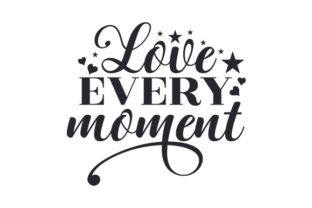 Love Every Moment Craft Design By Creative Fabrica Crafts