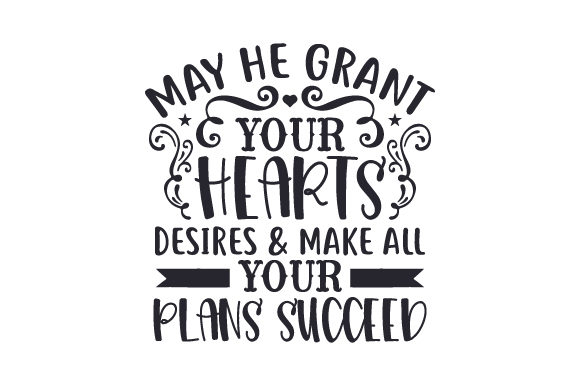 Download Free May He Grant Your Hearts Desires Make All Your Plans Succeed for Cricut Explore, Silhouette and other cutting machines.
