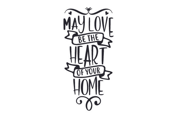 Download Free May Love Be The Heart Of Your Home Svg Cut File By Creative for Cricut Explore, Silhouette and other cutting machines.