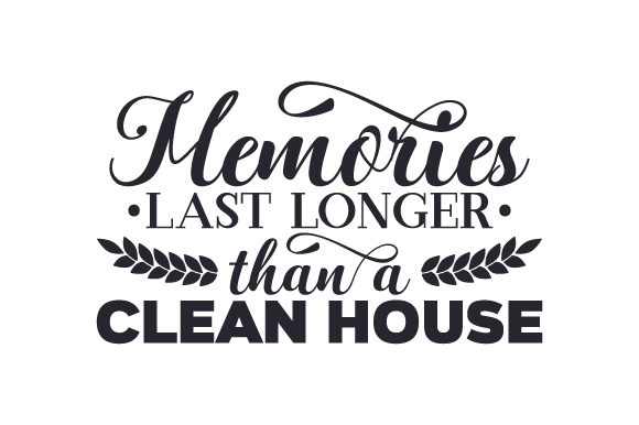 Memories Last Longer Than a Clean House Zitate Plotterdatei von Creative Fabrica Crafts