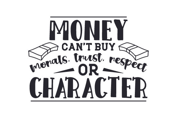 Money Can't Buy Morals, Trust, Respect, or Character Family Craft Cut File By Creative Fabrica Crafts - Image 1