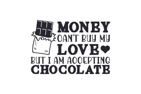 Download Free Money Can T Buy My Love But I Am Accepting Chocolate Svg Cut File for Cricut Explore, Silhouette and other cutting machines.