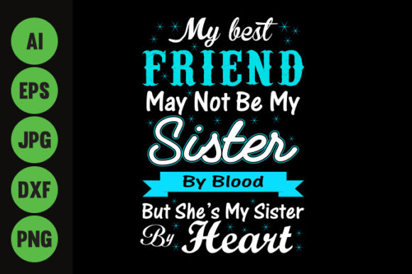 Download Free My Best Friend May Not Be My Sister By Blood But By Heart Graphic for Cricut Explore, Silhouette and other cutting machines.