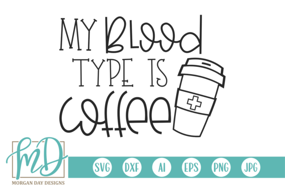 Download Free My Blood Type Is Coffee Graphic By Morgan Day Designs Creative for Cricut Explore, Silhouette and other cutting machines.