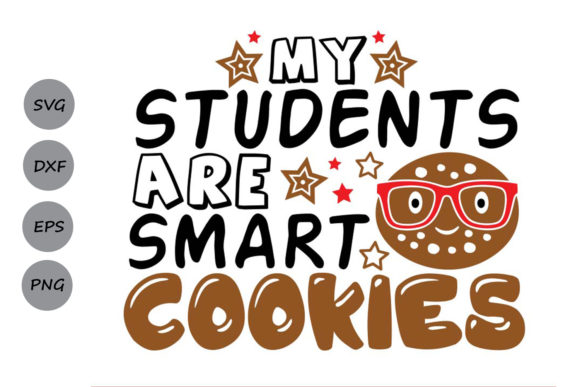 Download Free My Students Are Smart Cookies Graphic By Cosmosfineart for Cricut Explore, Silhouette and other cutting machines.