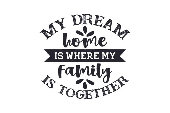 Download Free My Dream Home Is Where My Family Is Together Svg Cut File By for Cricut Explore, Silhouette and other cutting machines.
