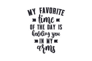My Favorite Time of the Day is Holding You in My Arms Craft Design By Creative Fabrica Crafts