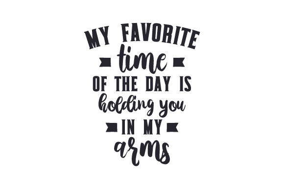 Download Free My Favorite Time Of The Day Is Holding You In My Arms Svg Cut for Cricut Explore, Silhouette and other cutting machines.