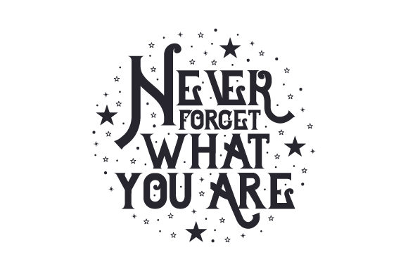 Never Forget What You Are Quotes Craft Cut File By Creative Fabrica Crafts - Image 1