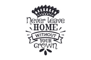 Never Leave Home Without Your Crown Craft Design By Creative Fabrica Crafts