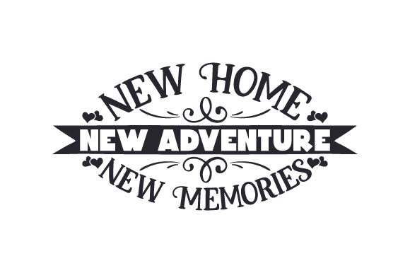 New Home New Adventure New Memories Quotes Craft Cut File By Creative Fabrica Crafts