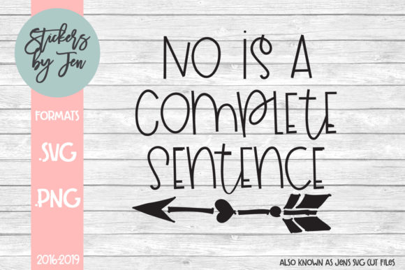 Download Free No Is A Complete Sentence Graphic By Stickers By Jennifer for Cricut Explore, Silhouette and other cutting machines.