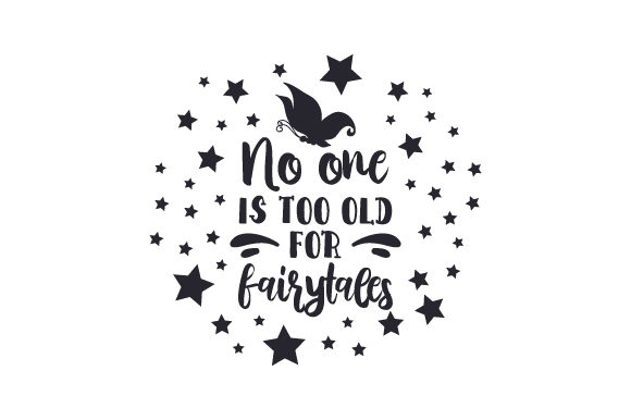 No One is Too Old for Fairytales Fairy tales Craft Cut File By Creative Fabrica Crafts