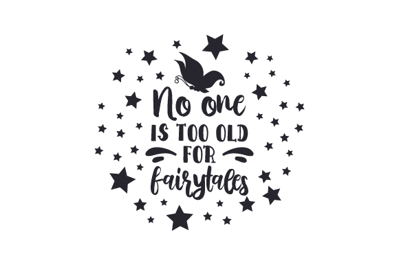 Download Free No One Is Too Old For Fairytales Archivos De Corte Svg Por for Cricut Explore, Silhouette and other cutting machines.