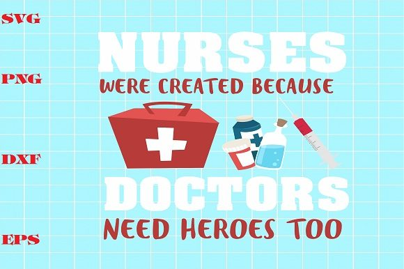 Download Free Nurses Were Created Because Doctors Need Heroes Too Graphic By for Cricut Explore, Silhouette and other cutting machines.