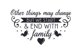 Other Things May Change but We Start & End with Family Craft Design By Creative Fabrica Crafts
