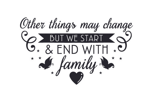 Download Free Other Things May Change But We Start End With Family Svg Cut for Cricut Explore, Silhouette and other cutting machines.