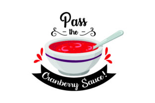 Pass the Cranberry Sauce! - Thanksgiving Thanksgiving Craft Cut File By Creative Fabrica Crafts