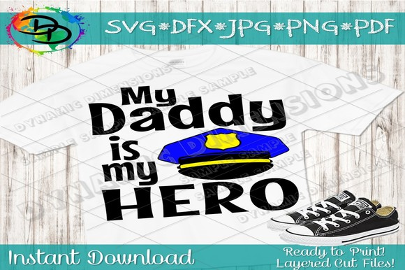 Download Free Police Daddy Is My Hero Police Graphic By Dynamicdimensions for Cricut Explore, Silhouette and other cutting machines.