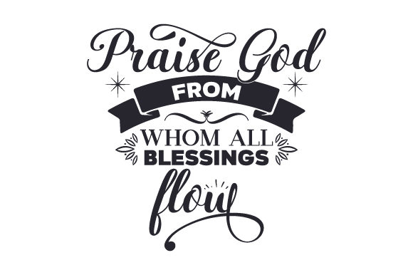 Image result for praise god from all blessings flow