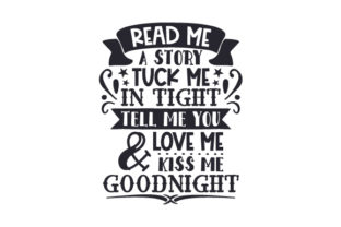 Read Me a Story, Tuck Me in Tight, Tell Me You Love Me & Kiss Me Goodnight Kids Craft Cut File By Creative Fabrica Crafts