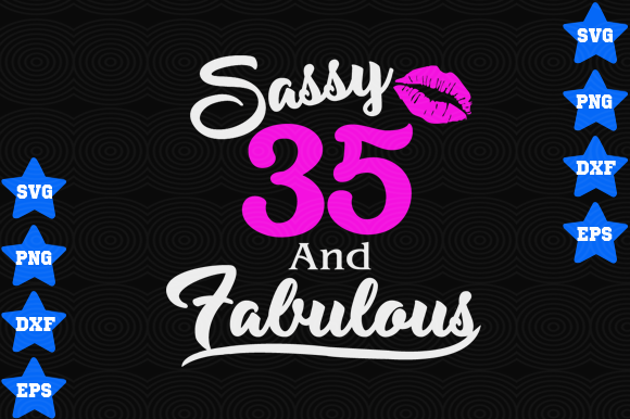 Download Free Sassy 35 And Fabulous Graphic By Awesomedesign Creative Fabrica for Cricut Explore, Silhouette and other cutting machines.