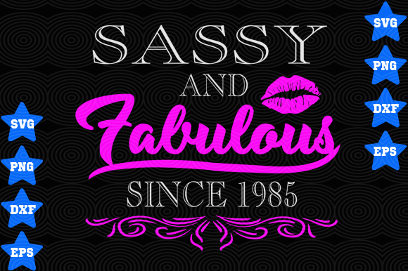 Sassy And Fabulous Since 1985 Graphic By Awesomedesign