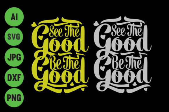 See the Good Be the Good T-shirt Design Graphic Crafts By Storm Brain - Image 1