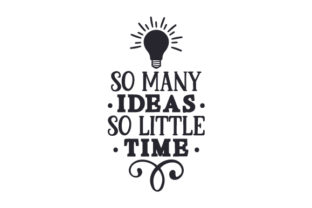 So Many Ideas, so Little Time Hobbies Craft Cut File By Creative Fabrica Crafts