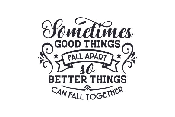 Download Free Sometimes Good Things Fall Apart So Better Things Can Fall for Cricut Explore, Silhouette and other cutting machines.
