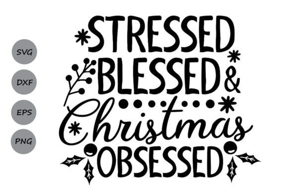 Download Free Stressed Blessed Christmas Obsessed Graphic By Cosmosfineart for Cricut Explore, Silhouette and other cutting machines.
