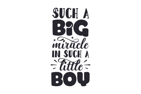 Such a Big Miracle in Such a Little Boy Kids Craft Cut File By Creative Fabrica Crafts